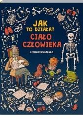 Okładka książki Jak to działa? Ciało człowieka Nikola Kucharska