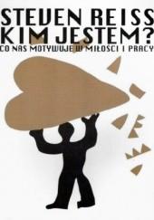 Okładka książki KIM JESTEM? CO NAS MOTYWUJE W MIŁOŚCI I W PRACY Steven Reiss