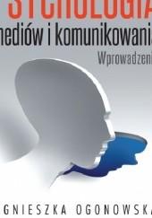 Okładka książki Psychologia mediów i komunikowania. Wprowadzenie Agnieszka Ogonowska