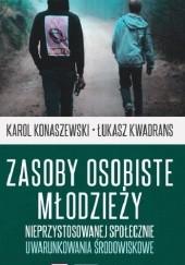 Okładka książki Zasoby osobiste młodzieży nieprzystosowanej społecznie. Uwarunkowania środowiskowe Łukasz Kwadrans,Karol Konaszewski