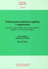 Okładka książki Polszczyzna mówiona ogólna i regionalna. Materiały ogólnopolskiej konferencji naukowej. Kraków 25-26 września 2008 r. Maciej Rak,Bogusław Dunaj