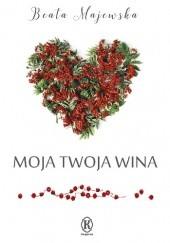 Okładka książki Moja twoja wina Beata Majewska