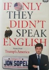 Okładka książki If Only They Didn't Speak English. Notes From Trump's America Jon Sopel