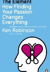 Okładka książki The element. How finding your passion changes everything. Ken Robinson,Lou Aronica
