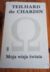 Okładka książki Moja wizja świata Pierre Teilhard de Chardin