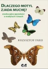 Okładka książki Dlaczego motyl zjada muchę. Ewolucyjne opowiadania o motylach i ćmach Krzysztof Pabis