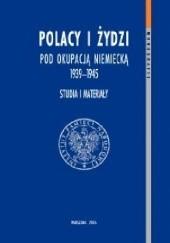 Okładka książki Polacy i Żydzi pod okupacją niemiecką 1939–1945. Studia i materiały Andrzej Żbikowski