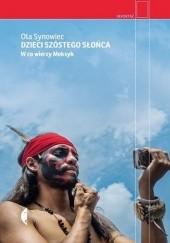 Okładka książki Dzieci Szóstego Słońca. W co wierzy Meksyk Ola Synowiec