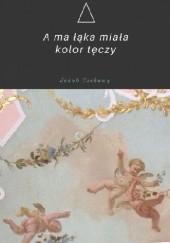 Okładka książki A ma łąka miała kolor tęczy Jakub Czekawy