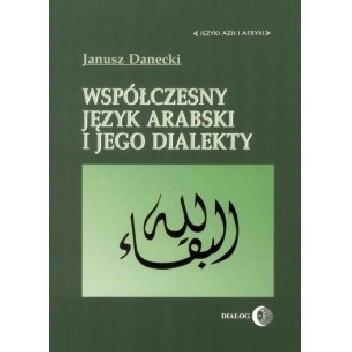 Okładka książki Współczesny język arabski i jego dialekty Janusz Danecki