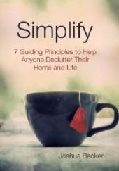 Okładka książki Simplify: 7 Guiding Principles to Help Anyone Declutter Their Home and Life Joshua Becker