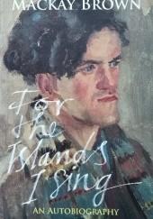 Okładka książki For the Islands I Sing: An Autobiography George Mackay Brown