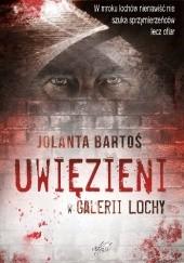 Okładka książki Uwięzieni w Galerii Lochy Jolanta Bartoś
