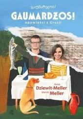 Okładka książki Gaumardżos! Opowieści z Gruzji Anna Dziewit-Meller,Marcin Meller