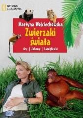 Okładka książki Zwierzaki świata. Gry, zabawy, łamigłówki Martyna Wojciechowska