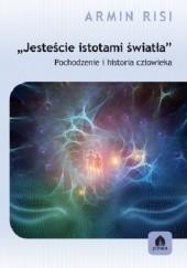 Okładka książki Jesteście istotami światła Pochodzenie i historia człowieka Armin Risi