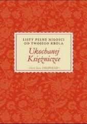 Okładka książki Ukochanej Księżniczce. Listy pełne miłości od Twojego Króla Rose Sheri Shepherd