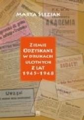 Okładka książki Ziemie Odzyskane w drukach ulotnych z lat 1945–1948. Język – tematyka – formy Marta Śleziak