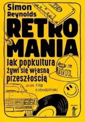 Okładka książki Retromania: Jak popkultura żywi się własną przeszłością Simon Reynolds
