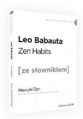 Okładka książki Zen habits [ze słownikiem] Nawyki Zen z podręcznym słownikiem angielsko-polskim Leo Babauta