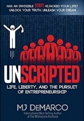 Okładka książki Unscripted: Life, Liberty, and the Pursuit of Entrepreneurship MJ DeMarco