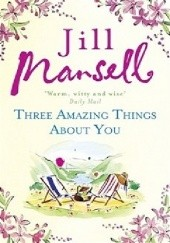Okładka książki Three Amazing Thinga About You Jill Mansell