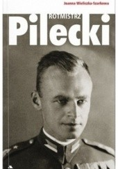 Okładka książki Rotmistrz Pilecki Joanna Wieliczka-Szarkowa
