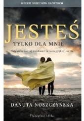 Okładka książki Jesteś tylko dla mnie Danuta Noszczyńska