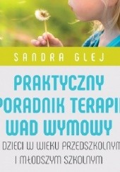 Okładka książki Praktyczny poradnik terapii wad wymowy u dzieci w wieku przedszkolnym i młodszym szkolnym Sandra Glej