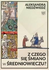 Okładka książki Z czego się śmiano w średniowieczu? Aleksandra Niedźwiedź
