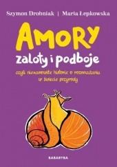Okładka książki Amory, zaloty i podboje Szymon Drobniak,Maria Łepkowska