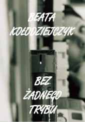 Okładka książki Bez żadnego trybu Beata Kołodziejczyk