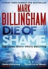 Okładka książki Die of Shame Mark Billingham
