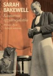Okładka książki Kawiarnia egzystencjalistów Sarah Bakewell