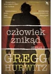 Okładka książki Orphan X. Człowiek znikąd Gregg Hurwitz
