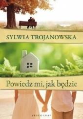 Okładka książki Powiedz mi jak będzie Sylwia Trojanowska