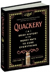 Okładka książki Quackery: A Brief History of the Worst Ways to Cure Everything Lydia Kang,Nate Pedersen