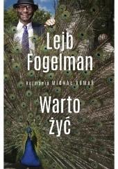 Okładka książki Warto żyć. Lejb Fogelman. Michał Komar