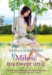 Okładka książki Miłość ma twoje imię Ilona Gołębiewska