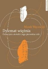 Okładka książki Dylemat więźnia. Ostracyzm ateński i jego pierwotne cele Marek Węcowski