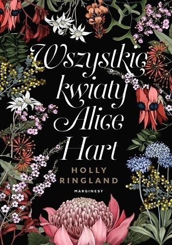 Wszystkie Kwiaty Alice Hart Holly Ringland 4850571