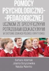 Okładka książki Organizacja i udzielanie pomocy psychologiczno-pedagogicznej uczniom ze specyficznymi potrzebami edukacyjnymi Barbara Adamiak,Jolanta Boryszewska,Natalia Malenko