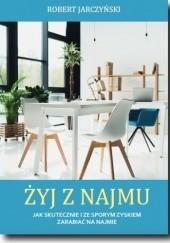 Okładka książki Żyj z najmu Robert Jarczyński