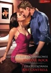 Okładka książki Nienasyceni kochankowie, Siła pożądania Joanne Rock,Kat Cantrell