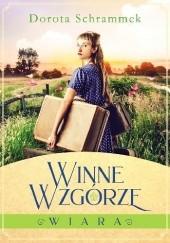 Okładka książki Winne Wzgórze. Wiara Dorota Schrammek