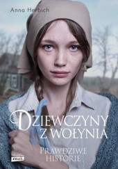 Okładka książki Dziewczyny z Wołynia Anna Herbich-Zychowicz