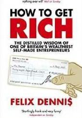 Okładka książki How To Get Rich Felix Dennis