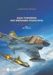 Okładka książki Walki Powietrzne nad Wietnamem Północnym. W latach 1965-1968 na tle operacji Rolling Thunder. Tom 1: Lata 1965-1967. Łukasz Mamert Nadolski