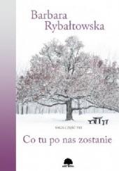 Okładka książki Co tu po nas zostanie Barbara Rybałtowska
