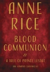 Okładka książki Blood Communion: A Tale of Prince Lestat Anne Rice